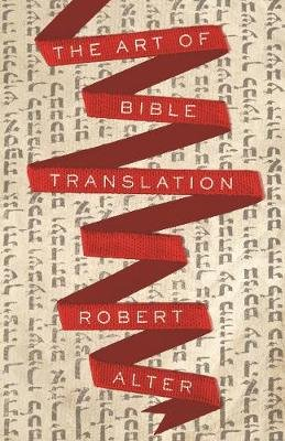 The Art of Bible Translation (Hardcover): Robert Alter