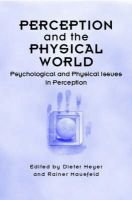 Perception and the Physical World - Psychological and Philosophical Issues in Perception (Hardcover): Dieter Heyer, Rainer...