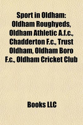 Sport in Oldham - Oldham Roughyeds (Paperback): Books Llc
