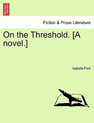 On the Threshold. [A Novel.] (Paperback): Isabella Ford