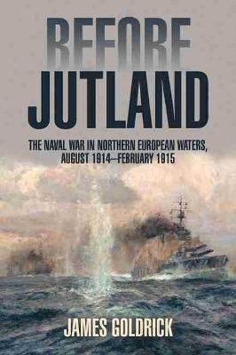 Before Jutland - The Naval War in Northern European Waters, August 1914-February 1915 (Paperback, Revised & Expanded Edition):...