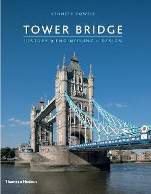 Tower Bridge - History * Engineering * Design (Hardcover): Kenneth Powell