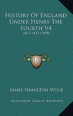 History of England Under Henry the Fourth V4 - 1411-1413 (1898) (Hardcover): James Hamilton Wylie