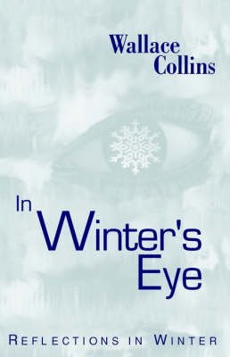 In Winter's Eye - Reflections in Winter (Paperback): Wallace B. Collins