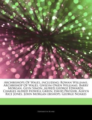 Articles on Archbishops of Wales, Including - Rowan Williams, Archbishop of Wales, Gwilym Owen Williams, Barry Morgan, Glyn...