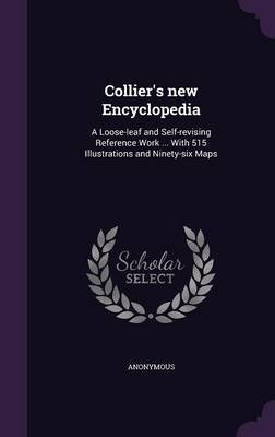Collier's New Encyclopedia - A Loose-Leaf and Self-Revising Reference Work ... with 515 Illustrations and Ninety-Six Maps...