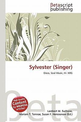 Sylvester (Singer) (Paperback): Lambert M. Surhone, Miriam T. Timpledon, Susan F. Marseken