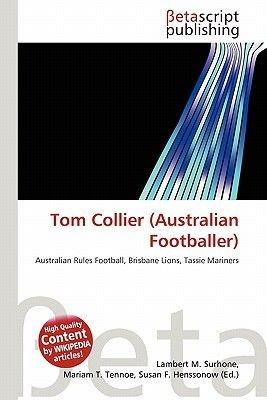 Tom Collier (Australian Footballer) (Paperback): Lambert M. Surhone, Mariam T. Tennoe, Susan F. Henssonow
