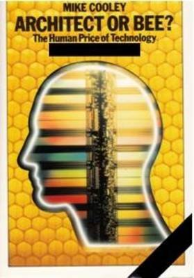 Architect or Bee? - The Human Price of Technology (Paperback): Mike Cooley