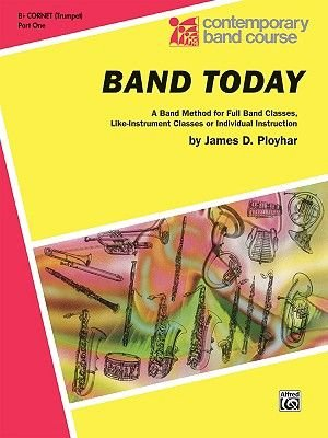 Band Today, Part 1 - B-Flat Trumpet (Cornet) (Paperback): James D. Ployhar