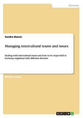 Managing Intercultural Teams and Issues (Paperback): Sandra Bosnic