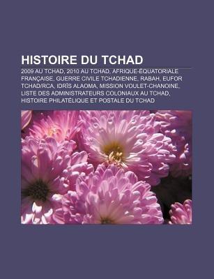 Histoire Du Tchad - 2009 Au Tchad, 2010 Au Tchad, Afrique-Equatoriale Francaise, Guerre Civile Tchadienne, Rabah, Eufor...