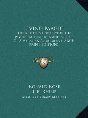Living Magic - The Realities Underlying the Psychical Practices and Beliefs of Australian Aborigines (Large Print Edition)...