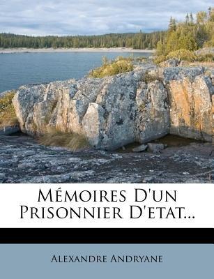 Memoires D'Un Prisonnier D'Etat... (English, French, Paperback): Alexandre Andryane