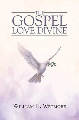 The Gospel - Love Divine (Paperback): William H. Wetmore