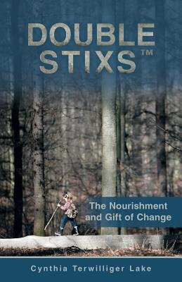 Double Stixs - The Nourishment and Gift of Change (Paperback): Cynthia Terwilliger Lake