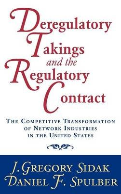 Deregulatory Takings and the Regulatory Contract - The Competitive Transformation of Network Industries in the United States...
