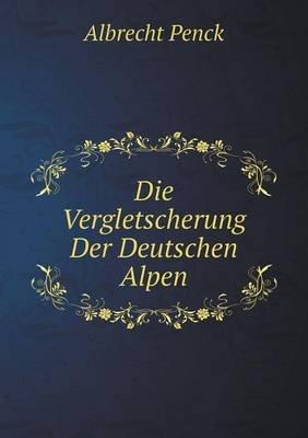 Die Vergletscherung Der Deutschen Alpen (German, Paperback): Albrecht Penck