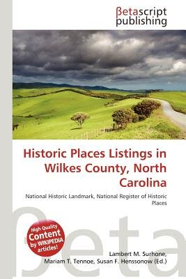 Historic Places Listings in Wilkes County, North Carolina (Paperback): Lambert M. Surhone, Mariam T. Tennoe, Susan F. Henssonow