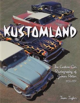 Kustomland - The Custom Car Photography of James Potter (Hardcover): Thom Taylor