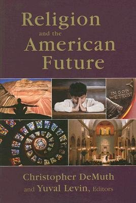 Religion and the American Future (Paperback): Christopher DeMuth, Yuval Levin