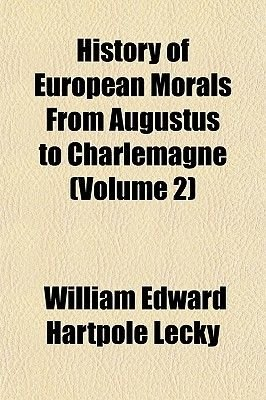 History of European Morals from Augustus to Charlemagne (Volume 2) (Paperback): William Edward Hartpole Lecky