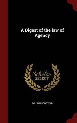 A Digest of the Law of Agency (Hardcover): William Bowstead