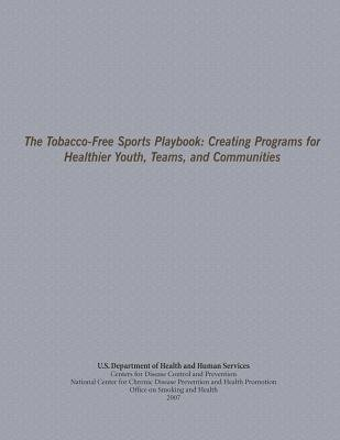 The Tobacco-Free Sports Playbook - Creating Programs for Healthier Youth, Teams, and Communities (Paperback): Centers for...