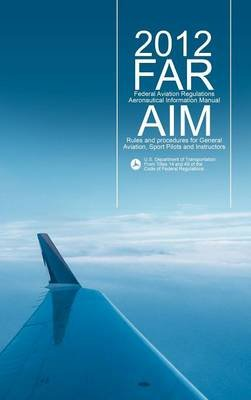 Far/Aim 2012 - Federal Aviation Regulations/Aeronautical Information Manual (Far/Aim Series) (Hardcover):