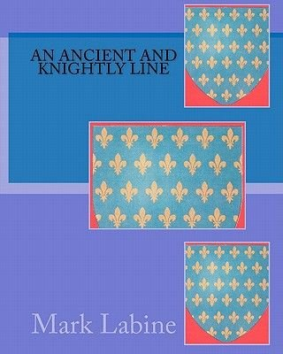 An Ancient and Knightly Line (Paperback): Mark Labine