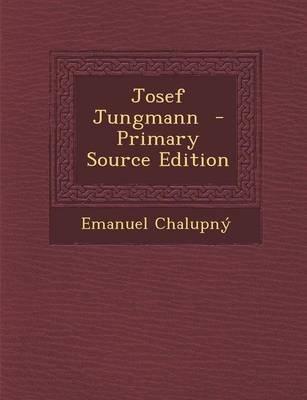 Josef Jungmann (Czech, English, Paperback, Primary Source): Emanuel Chalupny