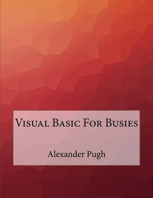 Visual Basic for Busies (Paperback): Alexander Pugh