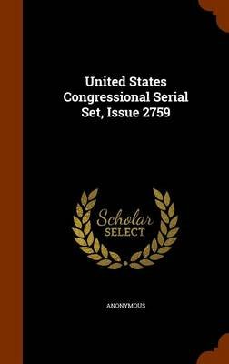 United States Congressional Serial Set, Issue 2759 (Hardcover): Anonymous