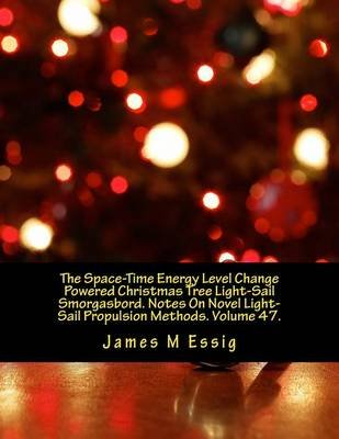 The Space-Time Energy Level Change Powered Christmas Tree Light-Sail Smorgasbord. Notes on Novel Light-Sail Propulsion Methods....