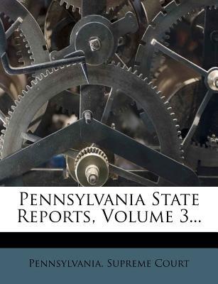 Pennsylvania State Reports, Volume 3... (Paperback): Pennsylvania Supreme Court