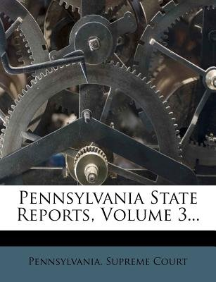 Pennsylvania State Reports, Volume 3... (Paperback): Pennsylvania Supreme Court