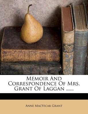 Memoir and Correspondence of Mrs. Grant of Laggan ...... (Paperback): Anne Macvicar Grant