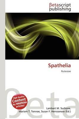 Spathelia (Paperback): Lambert M. Surhone, Mariam T. Tennoe, Susan F. Henssonow