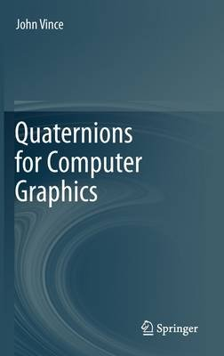 Quaternions for Computer Graphics (Hardcover, 2011 ed.): John Vince