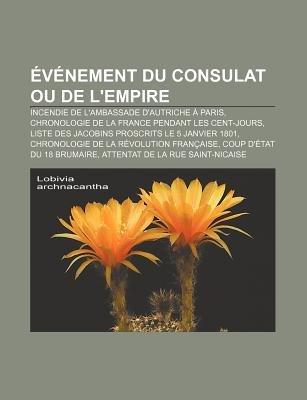 Evenement Du Consulat Ou de L'Empire - Incendie de L'Ambassade D'Autriche a Paris, Chronologie de La France...