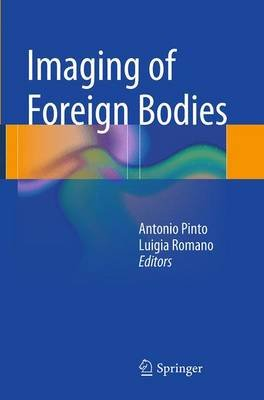 Imaging of Foreign Bodies (Paperback, Softcover reprint of the original 1st ed. 2014): Antonio Pinto, Luigia Romano