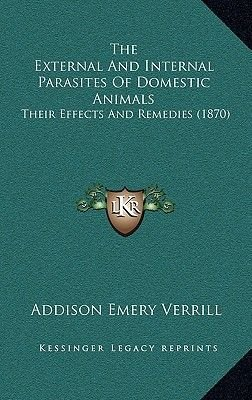 The External and Internal Parasites of Domestic Animals - Their Effects and Remedies (1870) (Hardcover): Addison Emery Verrill