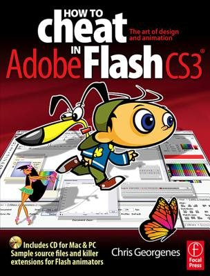 How to Cheat in Adobe Flash CS3 - The art of design and animation (Electronic book text): Chris Georgenes