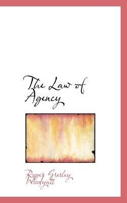 The Law of Agency (Hardcover): Roger Gresley Woodyatt