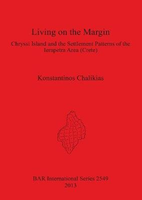 Living on the Margin: Chryssi Island and the Settlement Patterns of the Ierapetra Area South-Eastern Crete - Chryssi Island and...