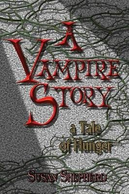 A Vampire Story - A Tale of Hunger (Paperback): Susan Shepherd