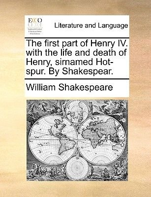 The First Part of Henry IV. with the Life and Death of Henry Sirnamed Hotspur. by Shakespear. (Paperback): William Shakespeare