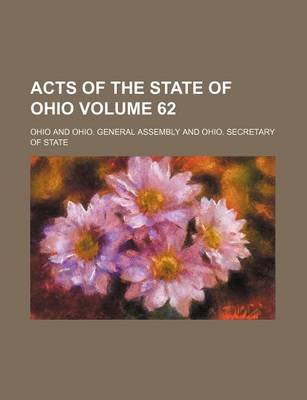 Acts of the State of Ohio Volume 62 (Paperback): Ohio.