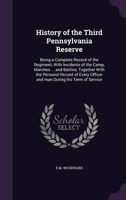History of the Third Pennsylvania Reserve - Being a Complete Record of the Regiment, with Incidents of the Camp, Marches ......