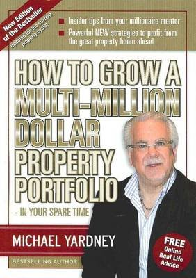 How to Grow a Multi-million Dollar Property Portfolio in Your Spare Time (Paperback, 2nd Revised edition): Michael Yardney